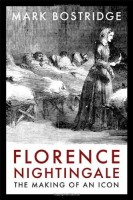 Florence Nightingale: The Making of an Icon by Mark Bostridge
