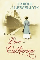 For the Love of Catherine by Carole Llewellyn