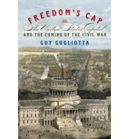 Freedom's Cap: The United States Capital and the Coming of the Civil War by Guy Gugliotta
