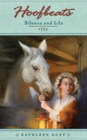 Hoofbeats: Silence and Lily, 1773 by Kathleen Duey