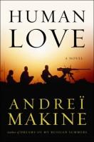 Human Love by Andrei Makine (trans. Geoffrey Strachan)