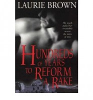 Hundreds of Years to Reform a Rake  by Laurie Brown