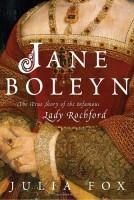 Jane Boleyn: The True Story of the Infamous Lady Rochford by Julia Fox