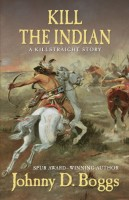 Kill the Indian: A Killstraight Story by Johnny D. Boggs