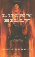 Lucky Billy: A Novel about Billy the Kid by John Vernon