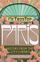 Metrostop Paris: History from the City's Heart by Gregor Dallas