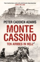 Monte Cassino: Ten Armies in Hell by Peter Caddick-Adams