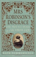 Mrs. Robinson's Disgrace: The Private Diary of a Victorian Lady by Kate Summerscale