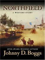 Northfield: A Western Story by Johnny D. Boggs