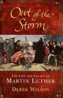 Out of the Storm: The Life and Legacy of Martin Luther  by Derek Wilson