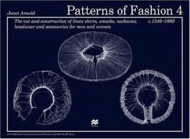 Patterns of Fashion 1540-1660 by Janet Arnold with add. material by Jenny Trimani and Santina M. Levey