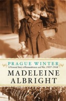 Prague Winter: A Personal Story of Remembrance and War, 1937-1948 by Madeleine Korbel Albright