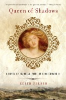 Queen of Shadows: A Novel of Isabella, Wife of King Edward II by Edith Felber