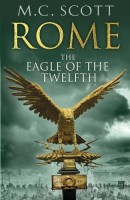 Rome: The Eagle of the Twelfth by M.C. Scott