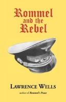 Rommel and the Rebel/Rommel's Peace by Lawrence Wells
