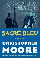 Sacre Bleu: A Comedy d'Art by Christopher Moore
