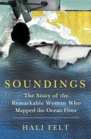 Soundings: The Story of the Remarkable Woman Who Mapped the Ocean Floor by Hali Felt