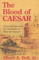 The Blood of Caesar: A Second Case from the Notebooks of Pliny the Younger by Albert A. Bell jr.