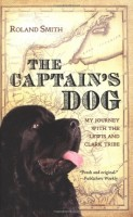 The Captain's Dog: My Journey with the Lewis and Clark Tribe by Roland Smith