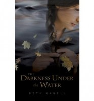 The Darkness Under The Water by Beth Kanell