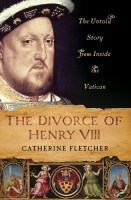 The Divorce of Henry VIII: The Untold Story from Inside the Vatican by Catherine Fletcher