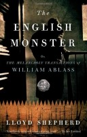 The English Monster, Or, The Melancholy Transactions of William Ablass by Lloyd Shepherd