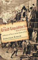 The Grand Inquisitor's Manual: A History of Terror in the Name of God by Jonathan Kirsch