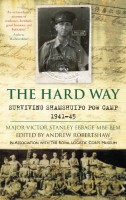 The Hard Way: Surviving Shamshuipo POW Camp by Major Victor V.S. Ebbage
