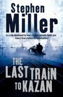 The Last Train to Kazan  by Stephen Miller