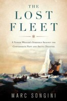 The Lost Fleet: A Yankee Whaler's Struggle Against the Confederate Navy and Arctic Disaster  by Marc Songini