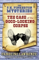 The P.K. Pinkerton Mysteries: The Case of the Good-Looking Corpse by Caroline Lawrence