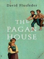 The Pagan House by David Flusfeder