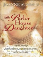 The Parlor House Daughter by Joanne Sundell
