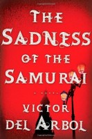 The Sadness of the Samurai by Víctor del Árbol
