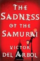 The Sadness of the Samurai by Víctor del Árbol