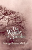 The Weight of Smoke: A Novel of the Jamestown Colony by George Robert Minkoff