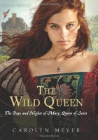 The Wild Queen by Carolyn Meyer