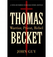 Thomas Becket: Warrior, Priest, Rebel by John Guy