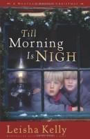 Till Morning is Nigh by Leisha Kelly