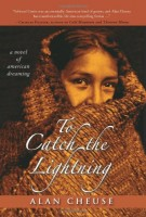 To Catch The Lightning by Alan Cheuse