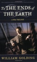 To the Ends of the Earth: A Sea Trilogy by William Golding