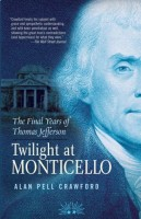 Twilight at Monticello: The Final Years of Thomas Jefferson  by Alan Pell Crawford