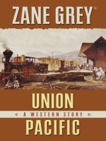 Union Pacific by Zane Grey