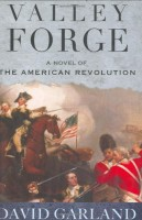 Valley Forge: A Novel of the American Revolution by David Garland