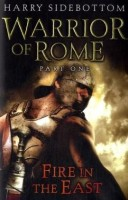 Warrior of Rome, Part One:  Fire in the East by Harry Sidebottom