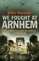 We Fought at Arnheim by Mike Rossiter