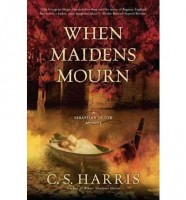 When Maidens Mourn: A Sebastian St. Cyr Mystery by C.S. Harris