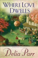Where Love Dwells by Delia Parr