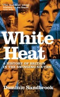 White Heat: A History of Britain in the Swinging Sixties 1964-1970 by Dominic Sandbrook