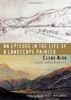 An Episode in the Life of a Landscape Painter  by Cesar Aira (trans. Chris Andrews)